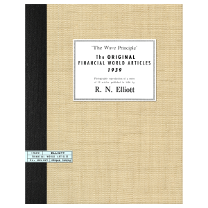 The Wave Principle, The Original 12 Financial World Articles 1939 by R.N. Elliott