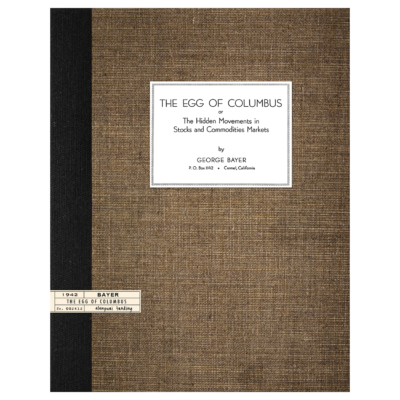 The Egg of Columbus or The Hidden Movements in Stocks and Commodities Markets by George Bayer