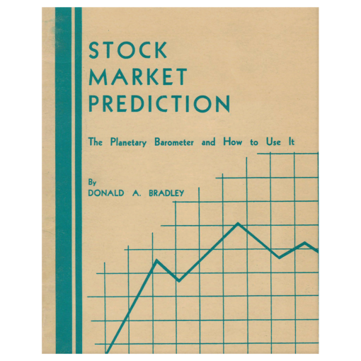 Stock Market Prediction, The Planetary Barometer and How to Use It by Donald A. Bradley