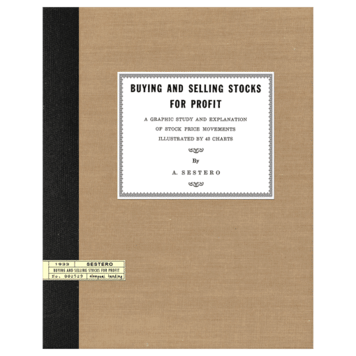 Buying and Selling Stocks for Profit: A Graphic Study and Explanation of Stock Prices Movements Illustrated in 43 Charts by A. Sestero