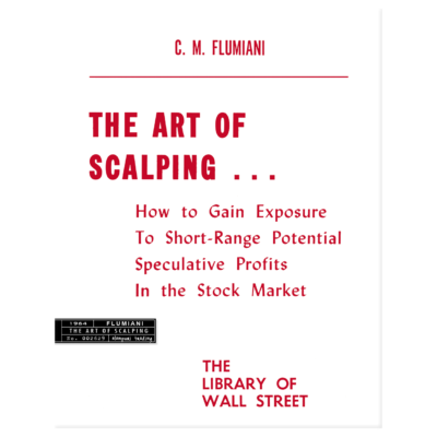 The Art of Scalping, How to Gain Exposure To Short-Range Potential Speculative Profits In the Stock Market by C.M. Flumiani
