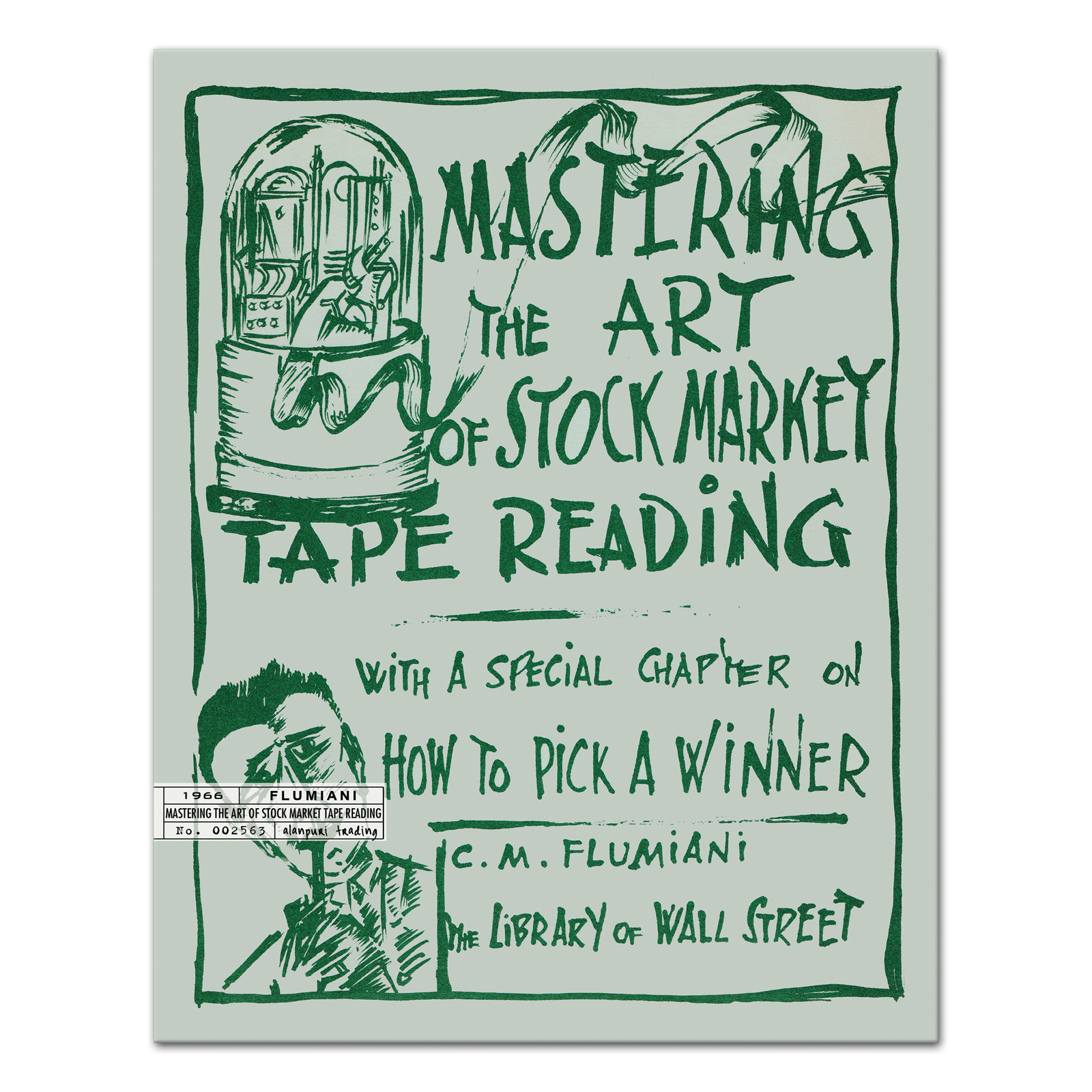 Mastering The Art of Stock Market Tape Reading: with A Special Chapter on How to Pick a Winner by C.M. Flumiani